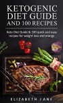 Ketogenic Diet: Low Carb, High Fat Diet Guide and 100 Recipe Cookbook for Beginners for Fast Weight Loss (Fat Loss, Diabetic Diet, Burn Fat, Lower Blood Sugar ) - Elizabeth Jane