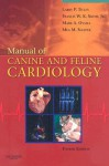 Manual of Canine and Feline Cardiology [With Access Code] - Larry Patrick Tilley, Francis W.K. Smith Jr., Mark Oyama