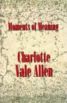 Moments of meaning - Charlotte Vale Allen