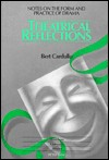 Theatrical Reflections: Notes on the Form and Practice of Drama - Bert Cardullo