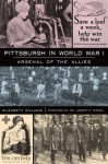 Pittsburgh in World War I: Arsenal of the Allies (War Era and Military) - Elizabeth Williams, Dr. Joseph F. Rishel