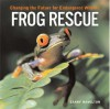 Frog Rescue: Changing The Future For Endangered Wildlife - Garry Hamilton