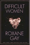 Difficult Women - Roxane Gay