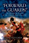 Forward the Guards!: The Brigade of Guards in the Crimean War 1855 - 1866 - Ian Fletcher