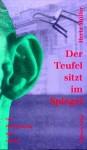 Der Teufel sitzt im Spiegel: Wie Wahrnehmung sich erfindet - Herta Müller