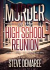 Murder at the High School Reunion - Steve Demaree