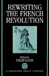 Rewriting the French Revolution - Colin Lucas