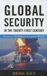 Global Security in the Twenty-First Century: The Quest for Power and the Search for Peace - Sean Kay