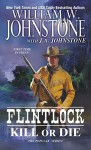 Kill or Die (Flintlock) - William W. Johnstone, J.A. Johnstone
