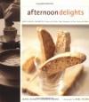 Afternoon Delights: Coffeehouse Favorites: Cookies & Coffee Cake, Brownies & Bars, Scones & More - James McNair, Andrew Moore