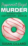 Peppermint Glazed Murder: A Donut Hole Cozy Mystery - Book 28 - Susan Gillard