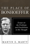 The Place of Bonhoeffer: Problems and Possibilities in His Thought - Martin E. Marty