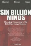 Six Billion Minds: Managing Outsourcing In The Global Knowledge Economy - Mark Minevich, Faisal Hoque