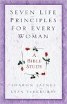 Seven Life Principles for Every Woman: A Bible Study - Sharon Jaynes, Lysa TerKeurst