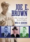 Joe E. Brown: Film Comedian and Baseball Buffoon - Wes D. Gehring
