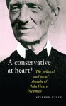 John Henry Newman: A Conservative at Heart? The Political and Social thought of John Henry Newman - Stephen Kelly