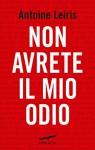 Non avrete il mio odio (Italian Edition) - Antoine Leiris, Lucia Corradini