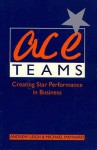 Ace Teams: Creating Star Performance In Business - Andrew Leigh, Michael Maynard