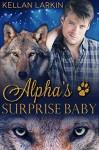 Alpha's Surprise Baby: M/M Gay Shifter Mpreg Romance (Alphas' Fated Mates Book 4) - Kellan Larkin