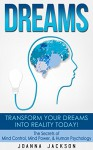 Dreams: Transform your Dreams into Reality Today! The Secrets Of: Mind Control, Mind Power, & Human Psychology - Joanna Jackson