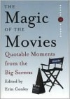 The Magic of the Movies Quotable Moments From the Big Screen - Erin Conley