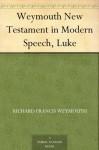 Weymouth New Testament in Modern Speech, Luke - Richard Francis Weymouth