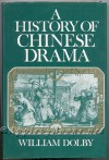 A History of Chinese Drama - William Dolby