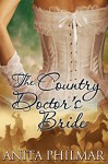 The Country Doctor's Bride (Historical West - The Cowboys of Naked Bluff, Texas series Book 6) - Anita Philmar
