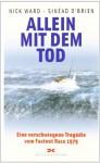 Allein Mit Dem Tod : eine Verschwiegene Tragödie Vom Fastnet Race 1979 - Nick Ward, Sinead O'Brien, Klaus Berger