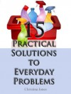 15 Practical Solutions To Everyday Problems - Christina Jones