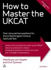 How to Master the Ukcat: Over 700 Practice Questions for the United Kingdom Clinical Aptitude Test - Mike Bryon, Jim Clayden