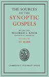 The Sources of the Synoptic Gospels: Volume 1, St Mark - Wilfred L. Knox, H. Chadwick