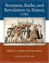 Rousseau, Burke, and Revolution in France, 1791: Reacting to the Past - Mark C. Carnes