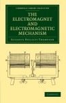 The Electromagnet and Electromagnetic Mechanism (Cambridge Library Collection - Technology) - Silvanus Phillips Thompson