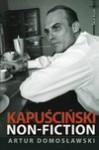 Kapuściński non-fiction - Artur Domosławski