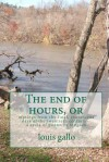 The End of Hours: Musings from the Final, Evanescent Days of the Twentieth Century -- A Cycle of Poems in Tongues - Louis Gallo