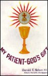 My Patient: God's Gift - Mariette Do-Nguyen, Gerald E. Nelson