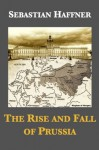 The Rise And Fall Of Prussia - Sebastian Haffner