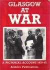 Glasgow at War: A Pictorial Account 1939-45 - Paul Harris