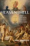 Heaven and Hell: Visions of the Afterlife in the Western Poetic Tradition - Louis Markos