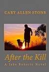After the Kill (A Jake Roberts Novel Book 4) - Cary Allen Stone