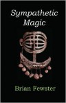 Sympathetic Magic - Brian Fewster