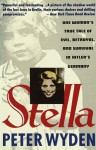 Stella: One Woman's True Tale of Evil, Betrayal and Survival in Hitler's Germany - Peter Wyden