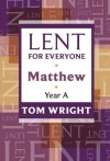 Lent for Everyone, Matthew Year A - Tom Wright