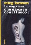 La ragazza che giocava con il fuoco 1 - Stieg Larsson, Carmen Giorgetti Cima