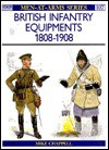 British Infantry Equipments, 1808-1908 - Mike Chappell
