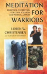 Meditation for Warriors: Practical Meditation for Cops, Soldiers and Martial Artists - Loren W. Christensen