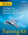 MCTS Self-Paced Training Kit (Exam 70-653): Configuring Windows® Small Business Server 2008: Configuring Windows Small Business Server 2008 - Beatrice Mulzer, Walter Glenn, Scott Lowe