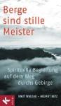 Berge sind stille Meister: Spirituelle Begleitung auf dem Weg durchs Gebirge - Knut Waldau, Helmut Betz