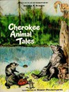 Cherokee Animal Tales - George F. Scheer